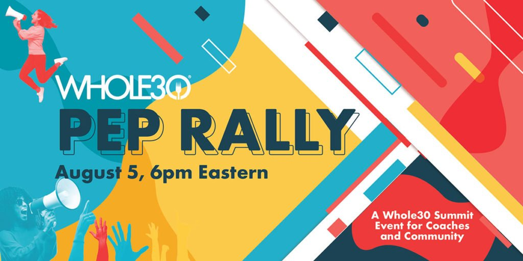 Whole30 Pep Rally, August 5, 6pm Eastern